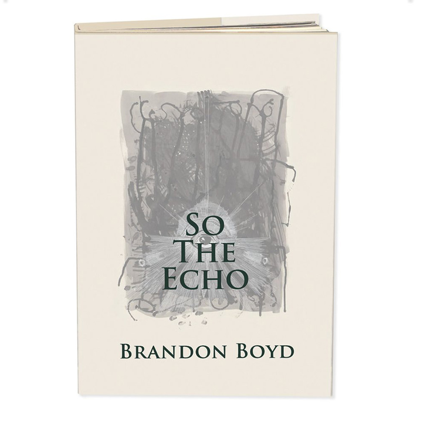 Brandon Boyd Book - So The Echo