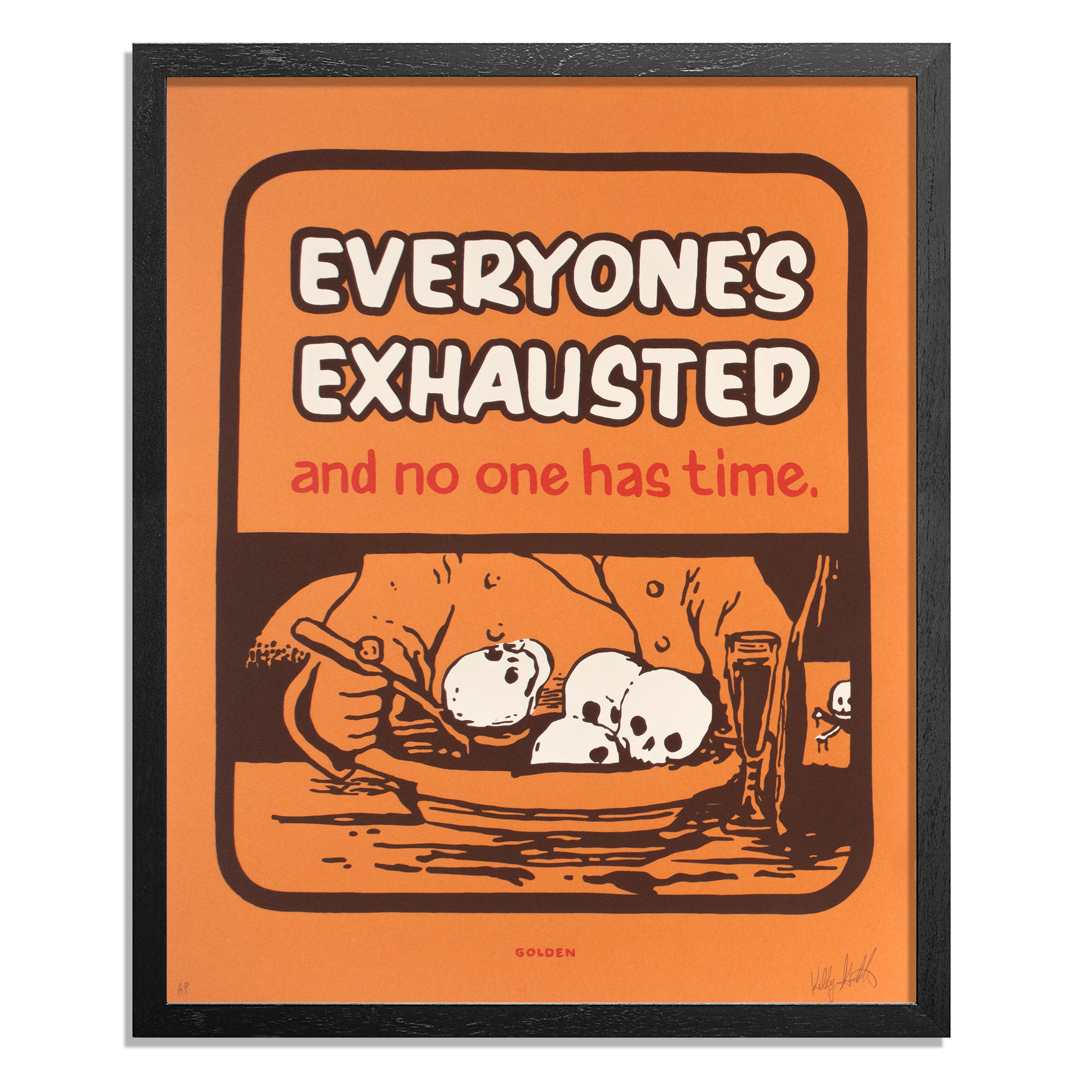 Kelly Golden Art Print - Everyone's Exhausted And No One Has Time.