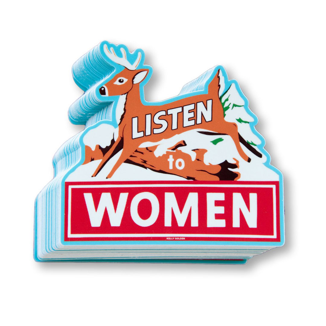 Kelly Golden Art - Listen To Women - Artist Stickers