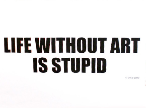 Art Print by Rick Vian - Life Without Art Is Stupid