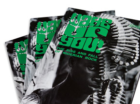 Book by Eothen Alapatt - Wake Up You! Vol. 1: The Rise & Fall of Nigerian Rock