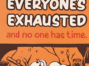 Art Print by Kelly Golden - Everyone's Exhausted And No One Has Time.